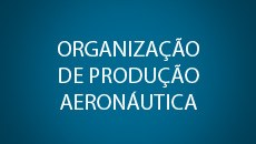 Organização de Produção Aeronáutica.