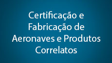 Certificação e Fabricação de Aeronaves e Produtos Correlatos